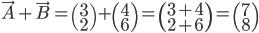 \vec{A}+\vec{B} = \begin{pmatrix} 3 \\ 2\end{pmatrix}+\begin{pmatrix} 4 \\ 6\end{pmatrix} = \begin{pmatrix} 3+4 \\ 2+6\end{pmatrix}= \begin{pmatrix} 7 \\ 8\end{pmatrix}