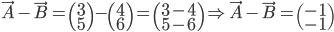 \vec{A}-\vec{B} = \begin{pmatrix} 3 \\ 5\end{pmatrix}-\begin{pmatrix} 4 \\ 6\end{pmatrix} = \begin{pmatrix} 3-4 \\ 5-6\end{pmatrix} \Rightarrow\vec{A}-\vec{B} = \begin{pmatrix} -1 \\ -1\end{pmatrix}