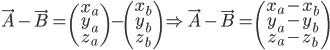\vec{A}-\vec{B} = \begin{pmatrix} x_a \\ y_a \\ z_a \end{pmatrix}-\begin{pmatrix} x_b \\ y_b \\ z_b\end{pmatrix} \Rightarrow\vec{A}-\vec{B}= \begin{pmatrix} x_a-x_b \\ y_a-y_b \\ z_a-z_b\end{pmatrix}
