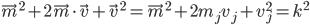 [cht]\vec{m}^2 + 2 \vec{m} \cdot \vec{v} + \vec{v}^2 = \vec{m}^2 + 2  m_j  v_j + v_j^2 = k^2[/cht]