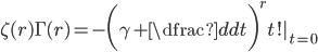 \zeta (r) \Gamma (r) =-\bigg( \gamma +\dfrac{d}{dt} \bigg) ^r t!|_{t=0}