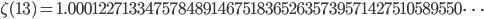 \zeta(13)=1.00012271334757848914675183652635739571427510589550\dots