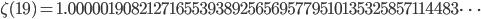 \zeta(19)=1.00000190821271655393892565695779510135325857114483\dots