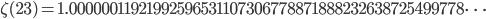 \zeta(23)=1.00000011921992596531107306778871888232638725499778\dots
