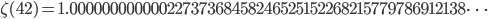 \zeta(42)=1.00000000000022737368458246525152268215779786912138\dots