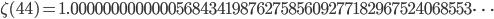\zeta(44)=1.00000000000005684341987627585609277182967524068553\dots