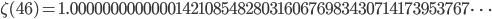 \zeta(46)=1.00000000000001421085482803160676983430714173953767\dots