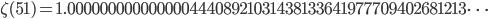 \zeta(51)=1.00000000000000044408921031438133641977709402681213\dots