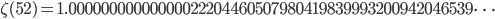 \zeta(52)=1.00000000000000022204460507980419839993200942046539\dots