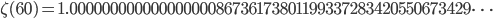 \zeta(60)=1.00000000000000000086736173801199337283420550673429\dots