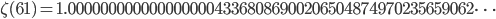 \zeta(61)=1.00000000000000000043368086900206504874970235659062\dots