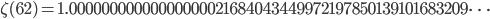 \zeta(62)=1.00000000000000000021684043449972197850139101683209\dots