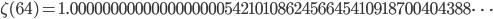\zeta(64)=1.00000000000000000005421010862456645410918700404388\dots