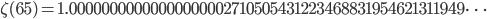 \zeta(65)=1.00000000000000000002710505431223468831954621311949\dots