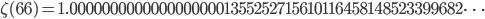 \zeta(66)=1.00000000000000000001355252715610116458148523399682\dots