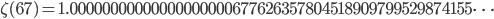 \zeta(67)=1.00000000000000000000677626357804518909799529874155\dots