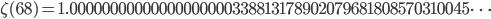 \zeta(68)=1.00000000000000000000338813178902079681808570310045\dots