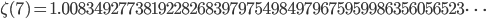 \zeta(7)=1.00834927738192282683979754984979675959986356056523\dots