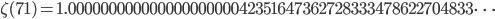 \zeta(71)=1.00000000000000000000042351647362728333478622704833\dots