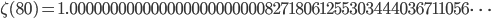 \zeta(80)=1.00000000000000000000000082718061255303444036711056\dots