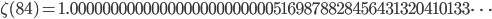 \zeta(84)=1.00000000000000000000000005169878828456431320410133\dots