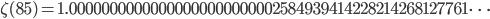 \zeta(85)=1.00000000000000000000000002584939414228214268127761\dots