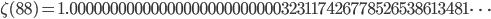 \zeta(88)=1.00000000000000000000000000323117426778526538613481\dots