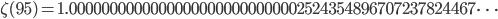 \zeta(95)=1.00000000000000000000000000002524354896707237824467\dots