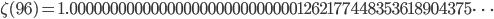 \zeta(96)=1.00000000000000000000000000001262177448353618904375\dots