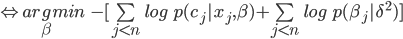 \Leftrightarrow  arg\limit_\beta min\quad -[ \sum\limit_{j<n}log \quad p(c_j|x_j,\beta)+ \sum\limit_{j<n}log \quad p(\beta_j|\delta^2) ]