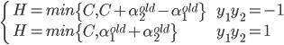 \begin{cases} \ H=min{\left\{C,  C + \alpha_2^{old} - \alpha_1^{old}\right\}} \quad \quad   & y_1y_2 = -1\\ \ H=min{\left\{C, \alpha_1^{old} + \alpha_2^{old}  \right\}}& y_1y_2 = 1 \end{cases}