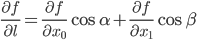 \frac{\partial f}{\partial l} = \frac{\partial f}{\partial x_0} \cos\alpha +\frac{\partial f}{\partial x_1} \cos\beta