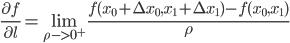\frac{\partial f}{\partial l} = \lim_{\rho->0^+} {\frac{f(x_0+\Delta x_0,x_1+\Delta x_1)-f(x_0,x_1)}{\rho}}