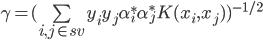 \gamma=(\sum\limits_{i,j \in sv}y_iy_j\alpha_i^*\alpha_j^*K(x_i,x_j))^{-1/2}