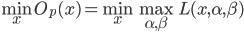 \min\limit_x O_p(x)=\min\limit_x \max\limit_{\alpha ,\beta} L(x,\alpha,\beta)