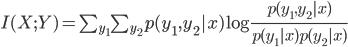 {    I(X;Y) = \sum_{y_1} \sum_{y_2} p(y_1,y_2|x) \log \frac{p(y_1,y_2|x)}{p(y_1|x)p(y_2|x)}  }