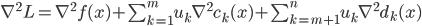 {  \nabla^2 L = \nabla^2 f(x) + \sum_{k=1}^m u_k \nabla^2 c_k (x) + \sum_{k=m+1}^n u_k \nabla^2 d_k (x)  }