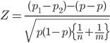 {  Z = \frac{(p_1 - p_2) - (p - p)}{\sqrt{p(1-p)\{\frac{1}{n} + \frac{1}{m}\}}}  }