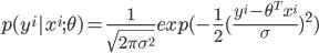 {  p(y^i | x^i ; \theta) = \frac{1}{\sqrt{2 \pi \sigma^2}} exp ( - \frac{1}{2} (\frac{y^i - \theta^T x^i}{\sigma})^2 )  }