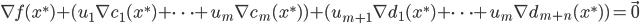{  \nabla f(x^*) +( u_1 \nabla c_1(x^*) + \dots + u_{m} \nabla c_{m} (x^*) ) + ( u_{m+1} \nabla d_1(x^*) + \dots + u_{m} \nabla d_{m+n} (x^*) ) = \vec{0}  }