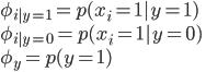 {  \phi_{i|y=1} = p(x_i = 1 | y = 1 ) \\  \phi_{i|y=0} = p(x_i = 1 | y = 0 ) \\  \phi_y = p(y=1) }
