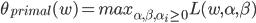 {  \theta_{primal} (w) = {max}_{\alpha,\beta,\alpha_i \geq 0} L(w,\alpha,\beta) }