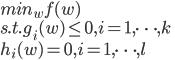 {  {min}_w f(w) \\  s.t. g_i (w) \leq 0 , i = 1 , \dots,k \\  h_i (w) = 0 , i = 1 , \dots, l  }