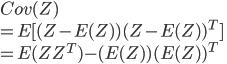 {  Cov(Z) \\  = E[ (Z - E(Z) )(Z - E(Z) )^T] \\  = E(ZZ^T) - (E(Z))(E(Z))^T \\ }