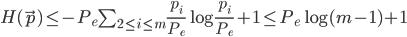 {  H(\vec{p})  \leq - {P_e} \sum_{2 \leq i \leq m} \frac{p_i}{P_e} \log \frac{p_i}{P_e} + 1   \leq  {P_e} \log (m - 1)  + 1 }