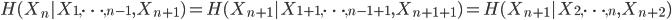 {  H(X_n | X_{1,\dots,n-1},X_{n+1}) = H(X_{n+1} | X_{1+1,\dots,n-1 + 1},X_{n+1+1}) = H(X_{n+1} | X_{2,\dots,n},X_{n+2}) }