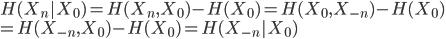 {  H(X_n | X_0) = H(X_n,X_0) - H(X_0) = H(X_0,X_{-n}) - H(X_0) \  = H(X_{-n},X_0) - H(X_0) = H(X_{-n} | X_0) }