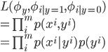 {  L(\phi_y,\phi_{i|y=1},\phi_{i|y=0}) \\  = \prod_i^m p(x^i, y^i) \\  = \prod_i^m p(x^i | y^i) p(y^i)  }