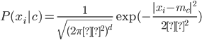 {  P(x_i|c) = \frac{1}{\sqrt{ (2\piσ^2)^d }} \exp ( -\frac{|x_i-m_c|^2}{2σ^2} )  }