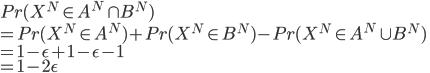 {  Pr( X^{N} \in A^N \cap B^N ) \\   = Pr( X^{N} \in A^N) + Pr( X^{N} \in B^N ) - Pr( X^{N} \in A^N \cup B^N ) \\  = 1 - \epsilon + 1 - \epsilon - 1 \\  = 1 - 2\epsilon }